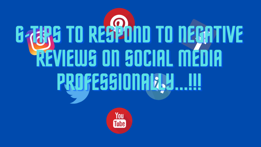 6-Tips to respond to Negative Reviews on Social Media Professionally...!!!